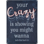 """Your Crazy is Showing Novelty Sign (10"""" x 14"""")"""