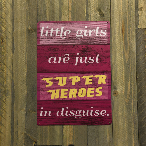 Little Girls are Superheroes in Disguise Novelty Sign (10