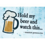 """Aluminum Hold My Beer Sign 10"""" x 14"""""""