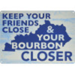 "Keep Your Friends Close Bourbon Novelty Sign (10"" x 14"")"