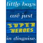 """Aluminum Little Boys Are Super Heroes In Disguise Sign 10"""" x 14"""""""
