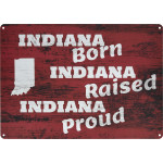 "Aluminum Indiana Born, Raised, Proud Sign, 10"" x 14"""