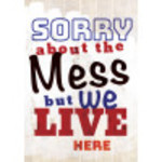 """Aluminum Sorry About The Mess Sign 10"""" x 14"""""""