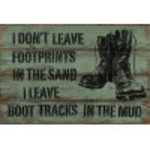 Aluminum I Don't Leave Foot Prints In The Sand, I Leave Boot Tracks In The Mud Sign 12x18in