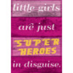 """Aluminum Little Girls Are Super Heroes In Disguise Sign 10"""" x 14"""""""